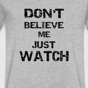 Don't Believe Me Just Watch - Men's V-Neck T-Shirt by Canvas