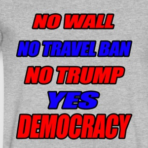 NO WALL, NO TRAVEL BAN, NO TRUMP: YES DEMOCRACY! - Men's V-Neck T-Shirt by Canvas
