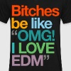 Bitches be like OMG I love EDM - Men's V-Neck T-Shirt by Canvas