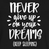 Never give up on your dreams - keep sleeping - Men's V-Neck T-Shirt by Canvas