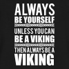 Always be yourself. Unless you can be a viking - Men's V-Neck T-Shirt by Canvas