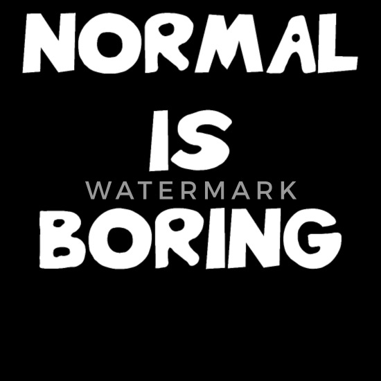 Normal Is Boring Funny Quotes Satire Saying Gift Men S V Neck T