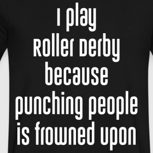 Play Roller Derby because Punching Frowned Upon - Men's V-Neck T-Shirt by Canvas