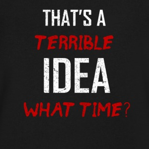 terrible idea what time - Men's V-Neck T-Shirt by Canvas