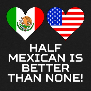Half Mexican Is Better Than None - Men's V-Neck T-Shirt by Canvas