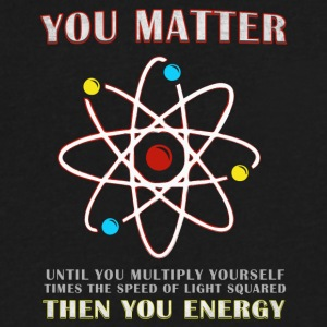 You Matter Then You Energy Funny Science - Men's V-Neck T-Shirt by Canvas