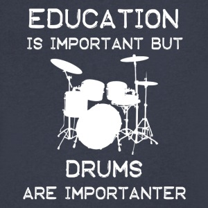 Education is important but Drums are importanter - Men's V-Neck T-Shirt by Canvas
