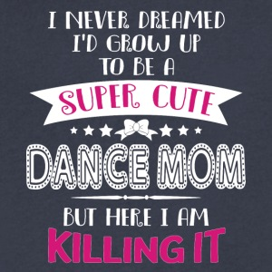 I'd Grow Up To Be A Super Cute Dance Mom T Shirt - Men's V-Neck T-Shirt by Canvas
