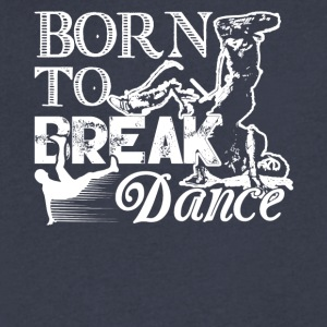 Born To Break Dance Shirt - Men's V-Neck T-Shirt by Canvas