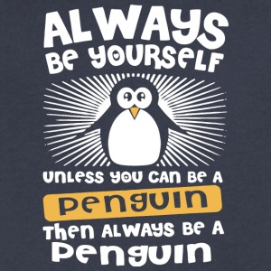Be Yourself Unless You Can Be A Penguin T Shirt - Men's V-Neck T-Shirt by Canvas