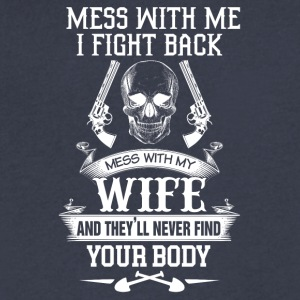 Mess with my wife and they'll never find your body - Men's V-Neck T-Shirt by Canvas