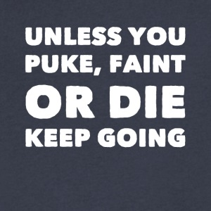Unless you puke faint or die keep going - Men's V-Neck T-Shirt by Canvas