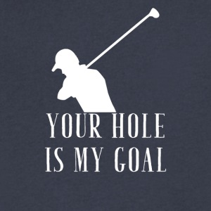 your hole is my goal - Men's V-Neck T-Shirt by Canvas