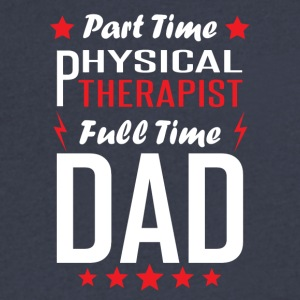 Part Time Physical Therapist Full Time Dad - Men's V-Neck T-Shirt by Canvas