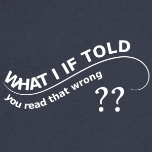 WHAT I IF TOLD YOU you read that wrong - Men's V-Neck T-Shirt by Canvas