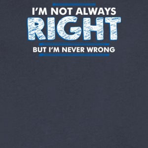 Im Not Always Right But Im Never Wrong - Men's V-Neck T-Shirt by Canvas