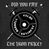 Did you pay the iron price - Unisex Tri-Blend T-Shirt