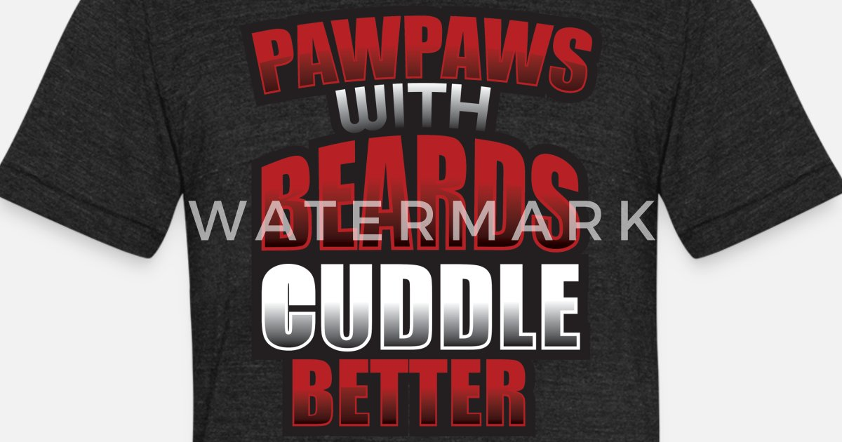 873645d39 PAWPAWS WITH BEARDS CUDDLE BETTER Funny Dad Unisex Tri-Blend T-Shirt |  Spreadshirt