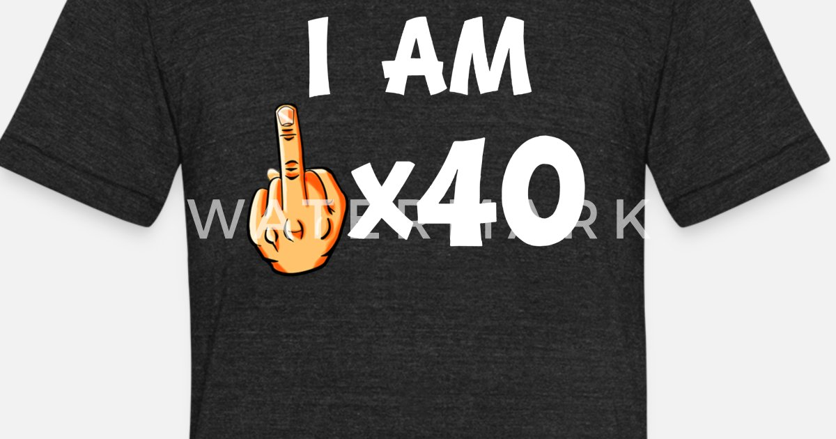 de81c48a8 Middle Finger Times 40 Funny 40th Birthday Unisex Tri-Blend T-Shirt    Spreadshirt
