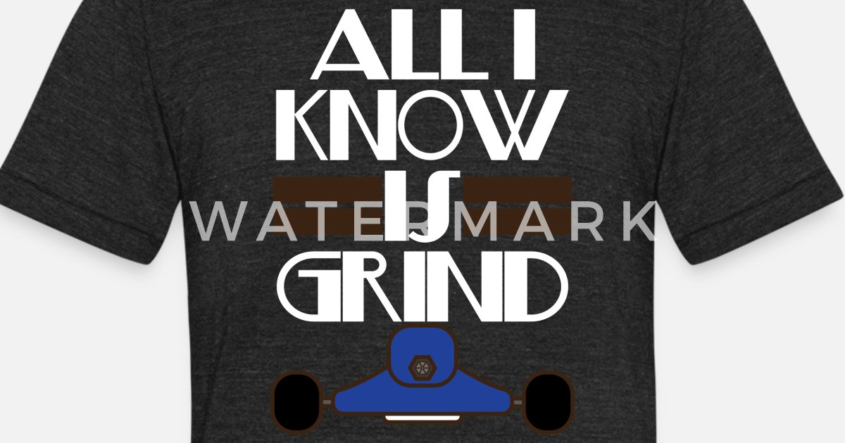 Inspirational Grind Tshirt Design All I Know Is Grind By Spreadshirt