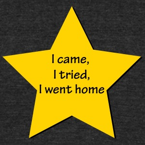 I came, I tried, I went home - Unisex Tri-Blend T-Shirt by American Apparel