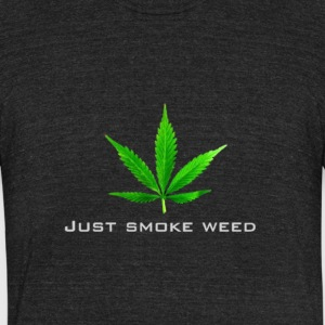 just smoke weed - Unisex Tri-Blend T-Shirt by American Apparel