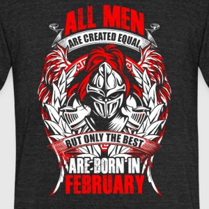 All Men Created Equal - Only Best Born In February - Unisex Tri-Blend T-Shirt by American Apparel