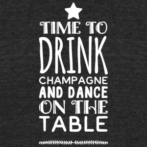 Champagne - Time to drink champagne and dance on - Unisex Tri-Blend T-Shirt by American Apparel