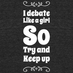 Debater - I Debate Like a Girl Try and Keep Up - Unisex Tri-Blend T-Shirt by American Apparel