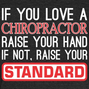 If Love Chiropractor Raise Hand Not Raise Standard - Unisex Tri-Blend T-Shirt by American Apparel