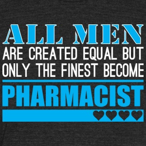 All Men Created Equal Finest Become Pharmacist - Unisex Tri-Blend T-Shirt by American Apparel