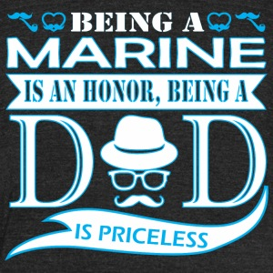 Being Marine Is Honor Being Dad Priceless - Unisex Tri-Blend T-Shirt by American Apparel