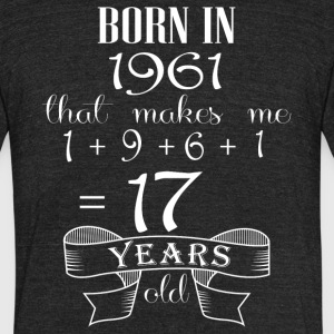 Born in 1961 that makes me 16 year olds - Unisex Tri-Blend T-Shirt by American Apparel
