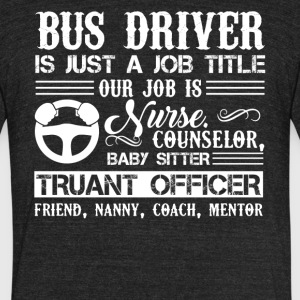 Bus Driver Is Just A Job Title Shirt - Unisex Tri-Blend T-Shirt by American Apparel