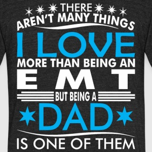 There Arent Many Things Love Being EMT Dad - Unisex Tri-Blend T-Shirt by American Apparel