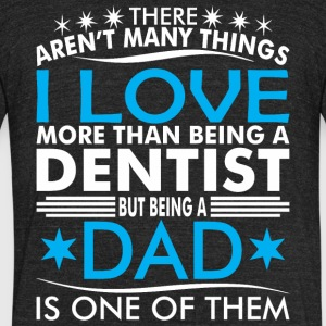 There Arent Many Things Love Being Dentist Dad - Unisex Tri-Blend T-Shirt by American Apparel