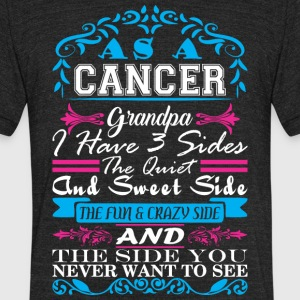 Cancer Grandpa Have 3 Sides Quiet Sweet Fun Crazy - Unisex Tri-Blend T-Shirt by American Apparel