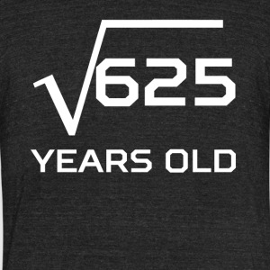 Square Root 625 Funny 25 Years Old 25th Birthday - Unisex Tri-Blend T-Shirt by American Apparel