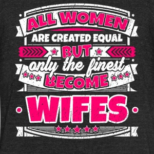 Women Are Created Equal Finest Become Wifes - Unisex Tri-Blend T-Shirt by American Apparel