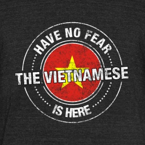 Have No Fear The Vietnamese Is Here Shirt - Unisex Tri-Blend T-Shirt by American Apparel