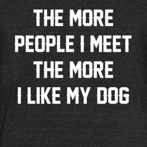 The more people I meet the more - Unisex Tri-Blend T-Shirt by American Apparel