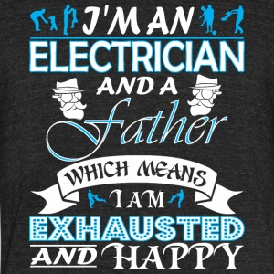 Im Electrician Father Which Means I Am Exhausted - Unisex Tri-Blend T-Shirt by American Apparel