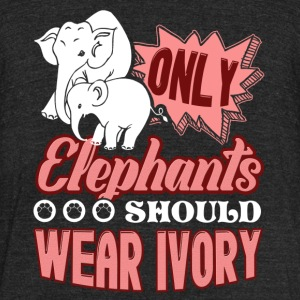 ONLY ELEPHANTS SHOULD WEAR IVORY SHIRT - Unisex Tri-Blend T-Shirt by American Apparel