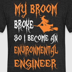 My Broom Broke So I Become Environmental Engineer - Unisex Tri-Blend T-Shirt by American Apparel