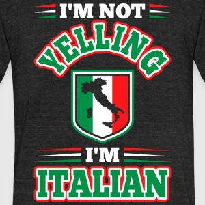 Im Not Yelling Im Italian - Unisex Tri-Blend T-Shirt by American Apparel