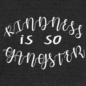 kindness is so gangster - Unisex Tri-Blend T-Shirt by American Apparel
