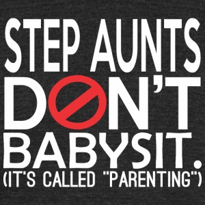 Step Aunts Dont Babysit Its Called Parenting - Unisex Tri-Blend T-Shirt by American Apparel