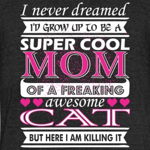 I Never Dreamed Grow Up Super Cool Cat Mom - Unisex Tri-Blend T-Shirt by American Apparel
