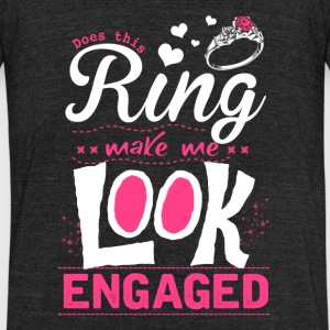 Engaged - Does this ring makes me look engaged - Unisex Tri-Blend T-Shirt by American Apparel