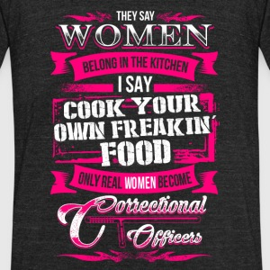 Correctional officers - Women belong in kitchen - Unisex Tri-Blend T-Shirt by American Apparel